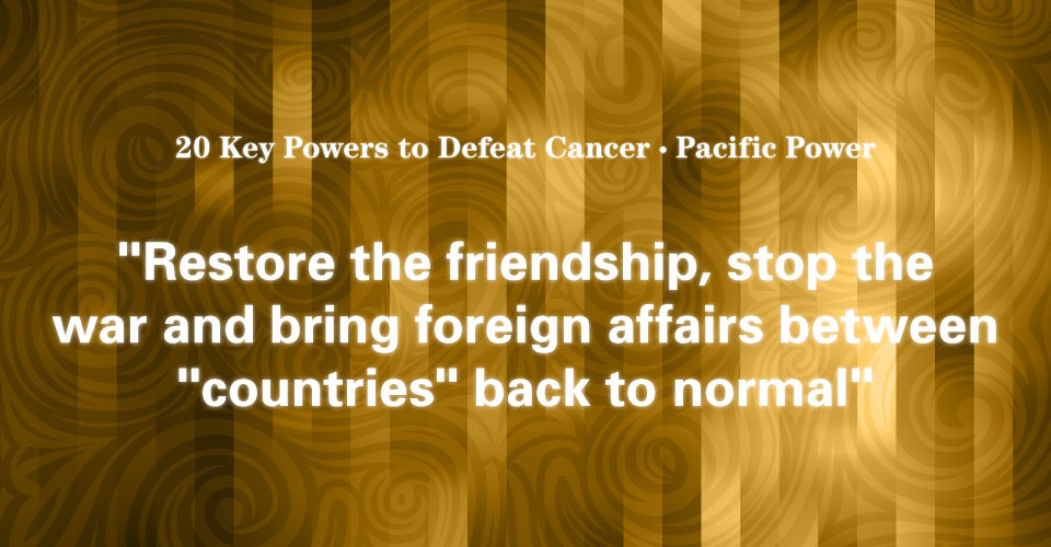 02 Pacific Power: Coexist with Cancer Peacefully